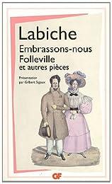 Embrassons-nous Folleville et autres pièces : Théâtre II