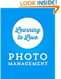 Learning to Love Photo Management: Managing Photos In The Smart Phone Era