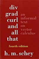 Div, Grad, Curl and All That - An Informal Text on  Vector Calculus 4e