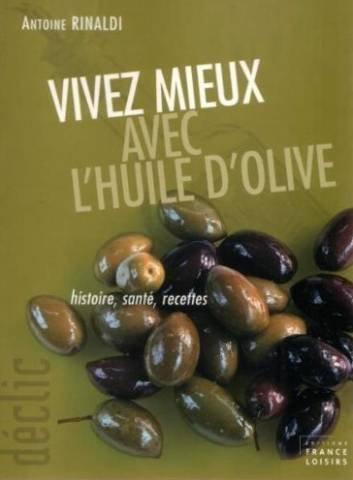 Vivez mieux avec l'huile d'olive: Histoire, santé, recettes (Déclic)