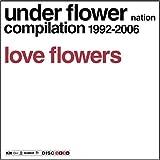 UNDER FLOWER NATION 15th Annyversary Compilation LOVE FLOWERS
