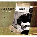 Eric Hanke Factory Man