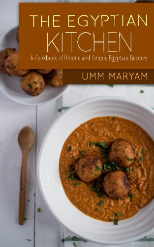 The Egyptian Kitchen: A Cookbook of Unique and Simple Egyptian Recipes by Umm Maryam