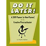 Do It Later! A 2009 Planner (or Non-Planner) for the Creative Procrastinatorby Mark Asher