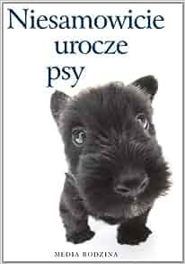 Niesamowicie urocze psy: Praca Zbiorowa: 9788372785633: Amazon.com