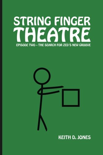 String Finger Theatre, Episode Two: The Search for Zed's New Groove (Volume 2)