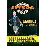 Markus el Imbatible: Las Fieras del Fútbol Club 13 (Las Fieras Futbol Club)