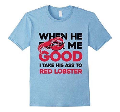 when-he-f-me-good-i-take-his-ass-to-red-lobster-shirt-herren-grosse-m-babyblau