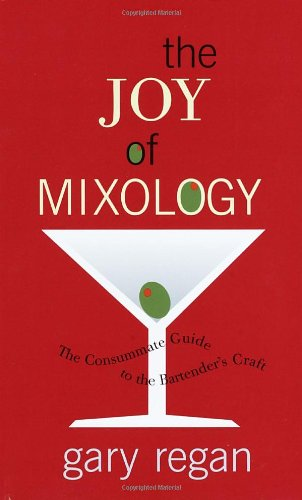 The Joy of Mixology: The Consummate Guide to the Bartender's Craft by Gary Regan