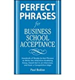 img - for [ Perfect Phrases for Business School Acceptance: Hundreds of Ready-To-Use Phrases to Write the Attention-Grabbing Essay, Stand Out in an Interview, and Bodine, Paul ( Author ) ] { Paperback } 2008 book / textbook / text book
