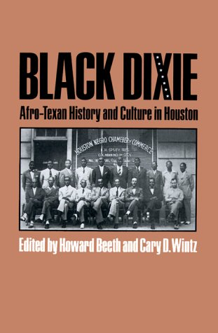 Black Dixie: Afro-Texan History and Culture in Houston (Centennial Series of the Association of Former Students, Texas A