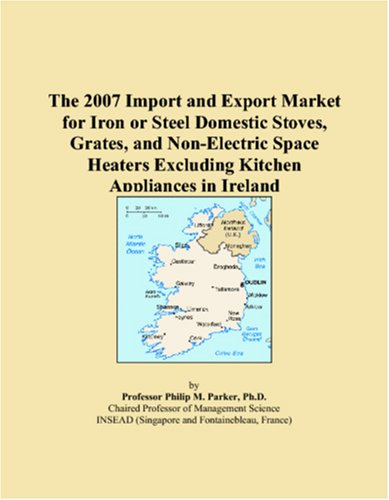 The 2007 Import and Export Market for Iron or Steel Domestic Stoves, Grates, and Non-Electric Space Heaters Excluding Kitchen Appliances in Ireland PDF