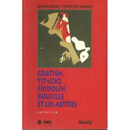 Gratien, Tit-Coq, Fridolin, Bousille et les autres: Entretien (French Edition) Gratien Gelinas