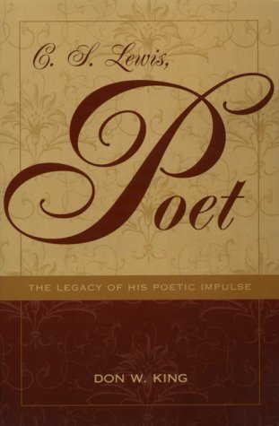 C.S. Lewis, Poet : The Legacy of His Poetic Impulse, DON W. KING