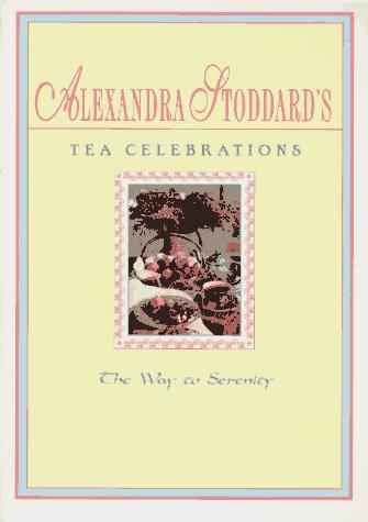 Alexandra Stoddard's Tea Celebrations: The Way to Serenity, Alexandra Stoddard