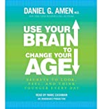img - for [ USE YOUR BRAIN TO CHANGE YOUR AGE: SECRETS TO LOOK, FEEL, AND THINK YOUNGER EVERY DAY - GREENLIGHT ] By Amen, Daniel G ( Author) 2012 [ Compact Disc ] book / textbook / text book