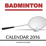 Badminton Calendar 2016: 16 Month Calendar