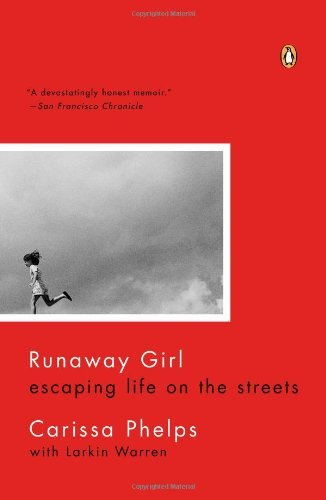 Runaway Girl: Escaping Life on the Streets by Carissa Phelps (2013-06-25)
