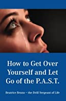 How To Get Over Yourself and Let Go of the Past