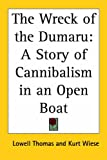 The Wreck of the Dumaru: A Story of Cannibalism in an Open Boat (1417914599) by Thomas, Lowell