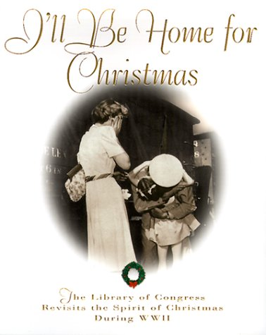 I'll Be Home for Christmas: The Library of Congress Revisits the Spirit of Christmas During World War II, TOM SPAIN, LIBRARY OF CONGRESS, MICHAEL SHOHL, LIBRARY OF CONGRESS (COR)
