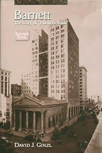 Barnett: The Story of Florida's Bank David J. Ginzl