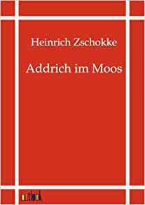 Amazon.com: Addrich Im Moos (German Edition) (9783864035531): Heinrich