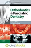 Clinical Problem Solving in Orthodontics and Paediatric Dentistry Text and Evolve eBooks Package, 2e