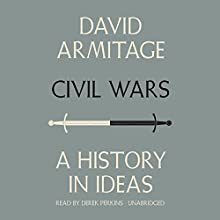 Civil Wars: A History in Ideas Audiobook by David Armitage Narrated by Derek Perkins
