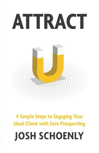 Attract: 4 Simple Steps to Engaging Your Ideal Client with Zero Prospecting