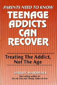 Teenage Addicts Can Recover: Treating the Addict, Not the Age, Shelly Marshall