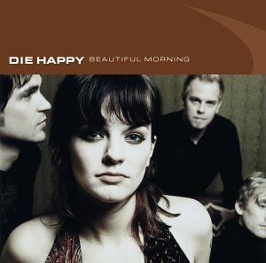 Die Happy - Beautiful Morning By Die Happy - Zortam Music