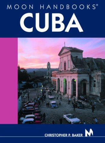 Moon Handbooks: Cuba (2nd Edition), Christopher P. Baker