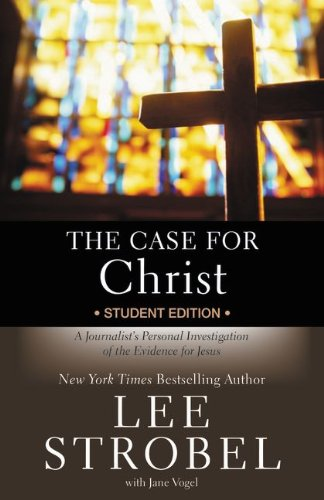 The Case for Christ: A Journalist's Personal Investigation of the Evidence for Jesus (Case for ... Series for Students)