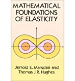 Mathematical Foundations of Elasticity (Dover Civil and Mechanical Engineering) (0486678652) by Jerrold E. Marsden