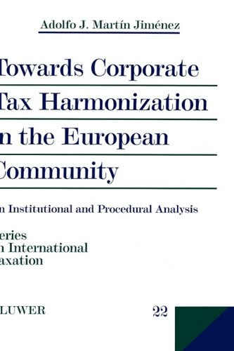 Towards Corporate Tax Harmonization in the European Community, An Institutional and Procedural Analysis (Series on International Taxation)