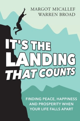It'S The Landing That Counts: Finding Peace, Happiness And Prosperity When Your Life Falls Apart