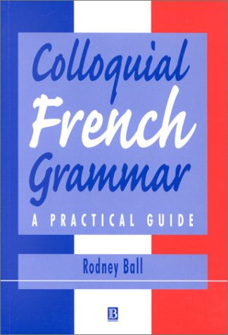 Colloquial French Grammar: A Practical Guide (Blackwell ...