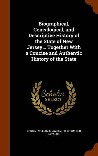 Biographical, Genealogical, and Descriptive History of the State of New Jersey... Together With a Concise and Authentic History of the State