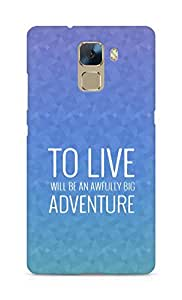 AMEZ to live will be an awfully big adventure Back Cover For Huawei Honor 7