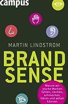 Brand Sense: Warum wir starke Marken fühlen, riechen, schmecken,  hören und sehen können