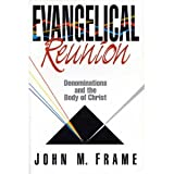 Evangelical Reunion: Denominations and the One Body of Christ (0801035600) by Frame, John M.