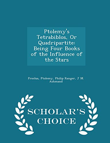 Ptolemy's Tetrabiblos, Or Quadripartite: Being Four Books of the Influence of the Stars - Scholar's Choice Edition