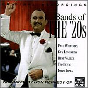 Bands of the 20's by Paul Whiteman, Ted Weems, Guy Lombardo, Ben Pollack and Ben Bernie
