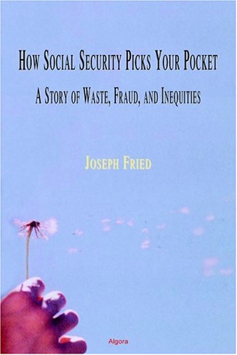 How Social Security Picks Your Pocket: A Story Of Waste, Fraud, And Inequities