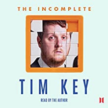 The Incomplete Tim Key: About 300 of His Poetical Gems and What-Nots (       UNABRIDGED) by Tim Key Narrated by Tim Key