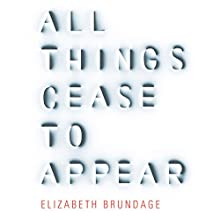 All Things Cease to Appear Audiobook by Elizabeth Brundage Narrated by Laurence Bouvard