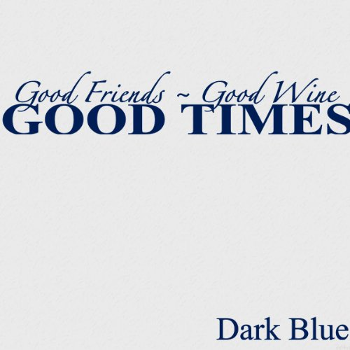 Vinyl Say M.Dark Blue-88x16-1042good Good Friends Good Wine Good Times, 88-Inch x 16-Inch, Matte Dark Blue