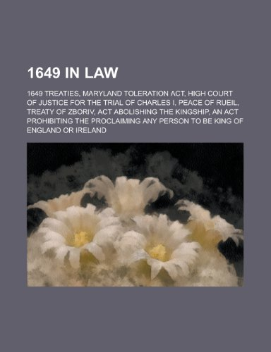 1649 in Law: Maryland Toleration ACT, High Court of Justice for the Trial of Charles I, ACT Abolishing the Kingship