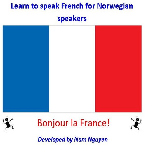 Nam Nguyen - Learn to Speak French for Norwegian Speakers (English Edition)